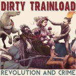 Dirty Trainload - Revolution And Crime