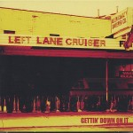 Left Lane Cruiser - Gettin' Down On It