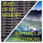 Ashes Of My Memory - Raptures Disillusions