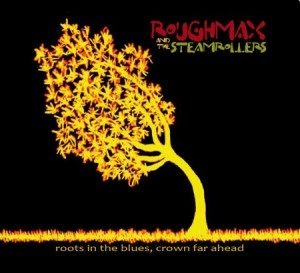 Rough Max And The Steamrollers - Roots In The Blues, Crown In My Pocket