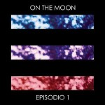 On The Moon - Episodio 1
